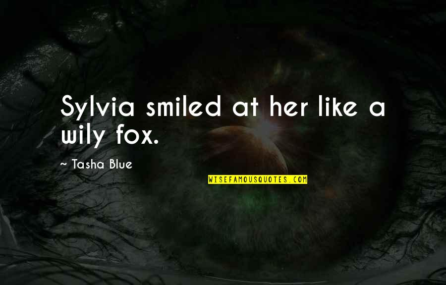 Gender Constructs Quotes By Tasha Blue: Sylvia smiled at her like a wily fox.