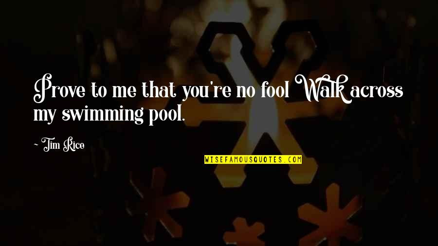 Gender Constructs Quotes By Tim Rice: Prove to me that you're no fool Walk