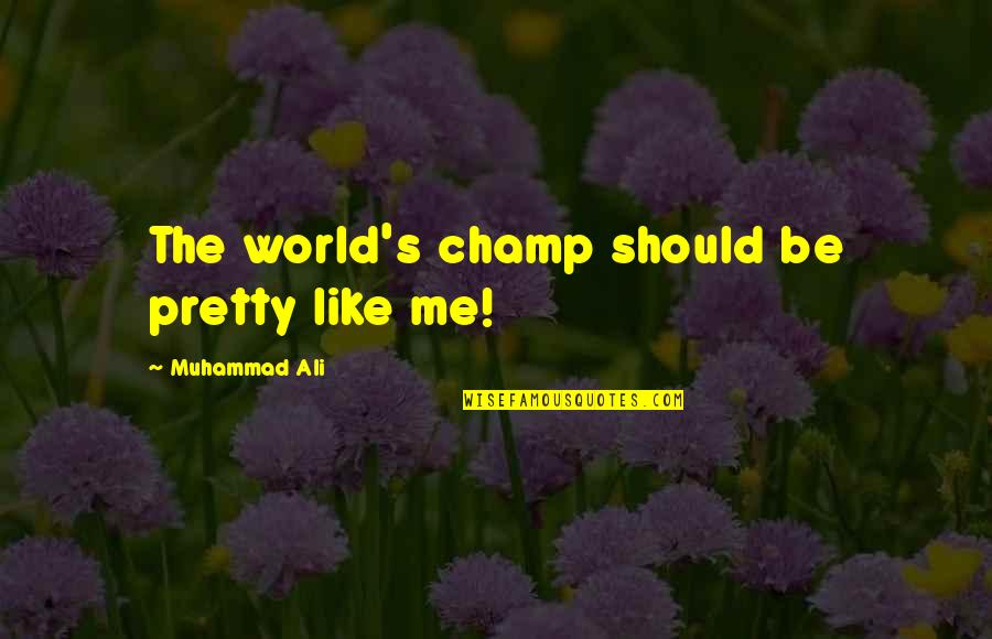 Gender Stereotypes In Advertising Quotes By Muhammad Ali: The world's champ should be pretty like me!