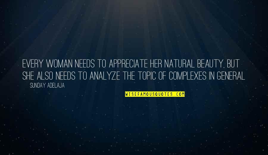 Gender Stereotypes In Advertising Quotes By Sunday Adelaja: Every woman needs to appreciate her natural beauty,
