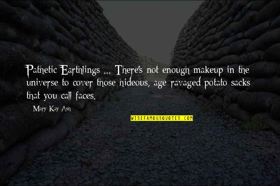 Gene Conley Quotes By Mary Kay Ash: Pathetic Earthlings ... There's not enough makeup in
