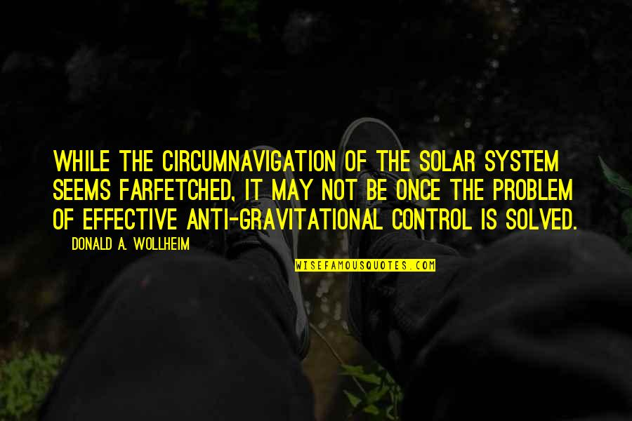 Gene Editing Quotes By Donald A. Wollheim: While the circumnavigation of the solar system seems