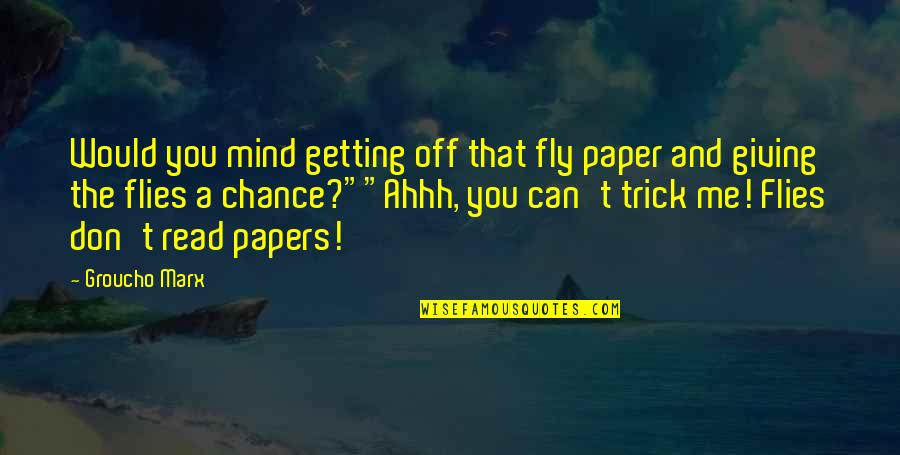 Gene Editing Quotes By Groucho Marx: Would you mind getting off that fly paper