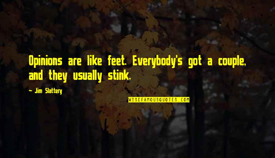 Gene Editing Quotes By Jim Slattery: Opinions are like feet. Everybody's got a couple,