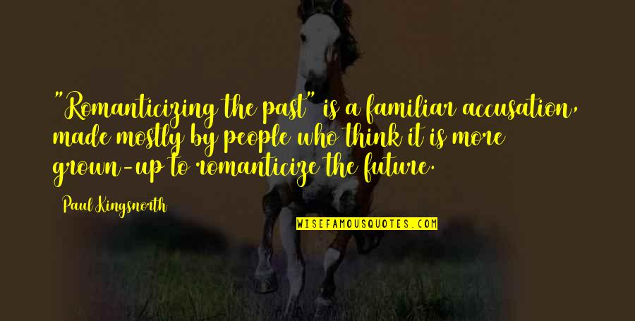 "Gene Editing Quotes By Paul Kingsnorth: ""Romanticizing the past"" is a familiar accusation, made"