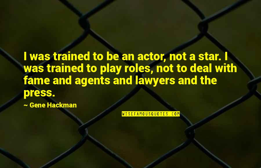 Gene Hackman Quotes By Gene Hackman: I was trained to be an actor, not
