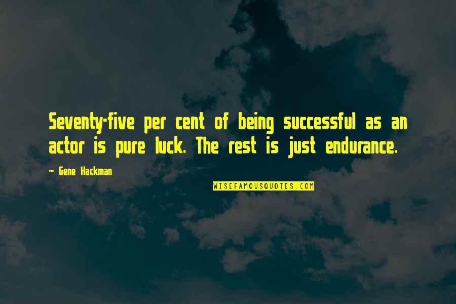Gene Hackman Quotes By Gene Hackman: Seventy-five per cent of being successful as an
