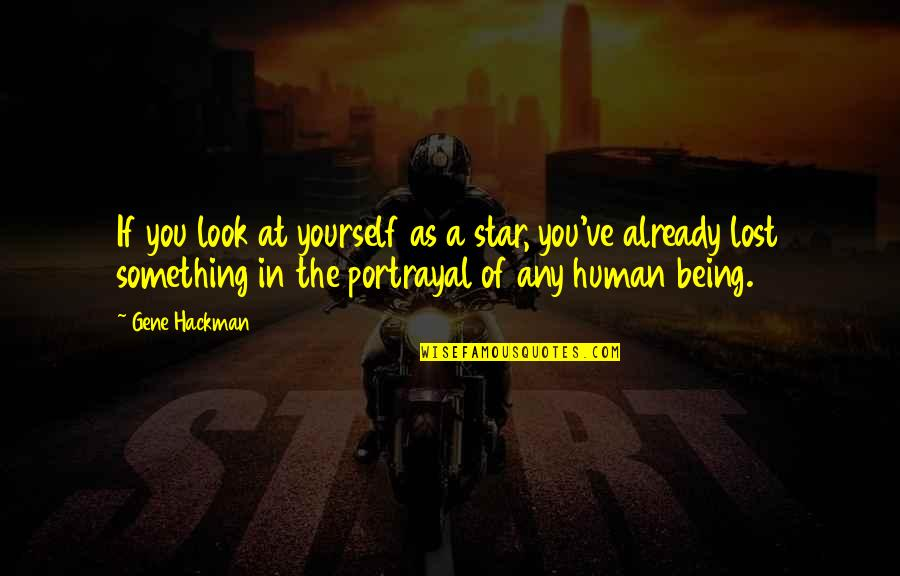 Gene Hackman Quotes By Gene Hackman: If you look at yourself as a star,