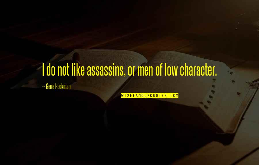Gene Hackman Quotes By Gene Hackman: I do not like assassins, or men of