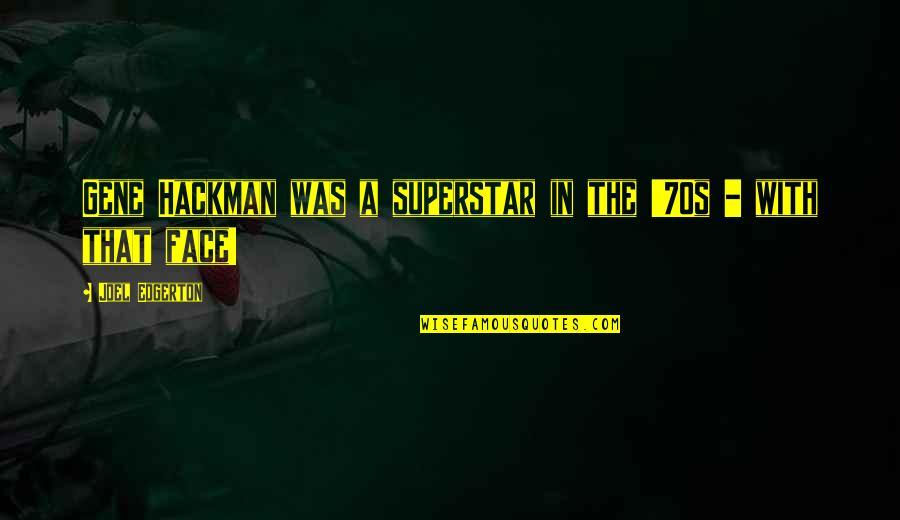 Gene Hackman Quotes By Joel Edgerton: Gene Hackman was a superstar in the '70s
