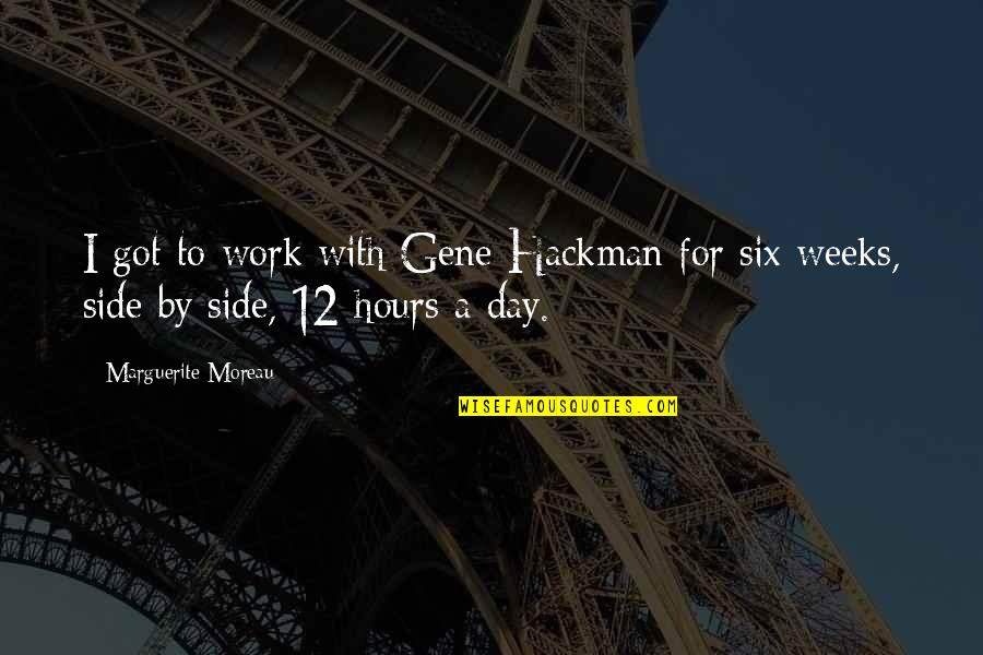 Gene Hackman Quotes By Marguerite Moreau: I got to work with Gene Hackman for