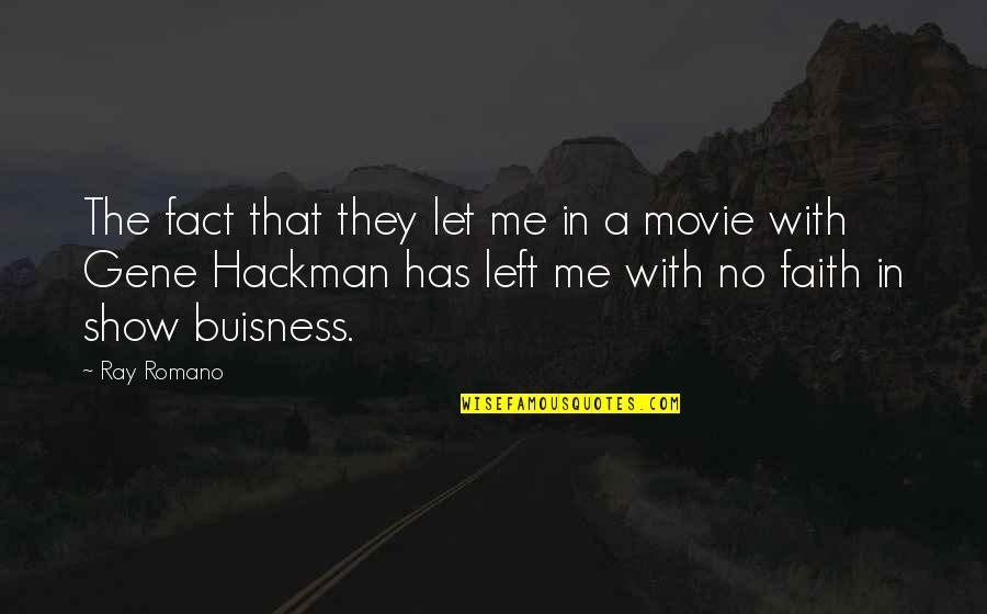 Gene Hackman Quotes By Ray Romano: The fact that they let me in a
