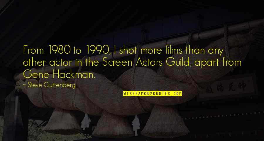 Gene Hackman Quotes By Steve Guttenberg: From 1980 to 1990, I shot more films