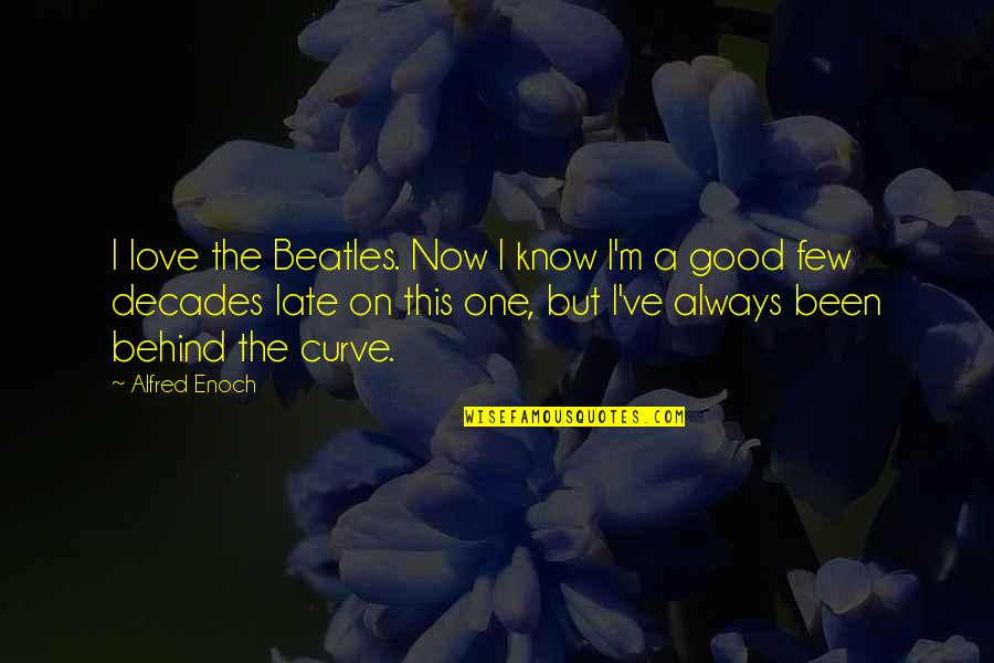 Gene In A Separate Peace Quotes By Alfred Enoch: I love the Beatles. Now I know I'm