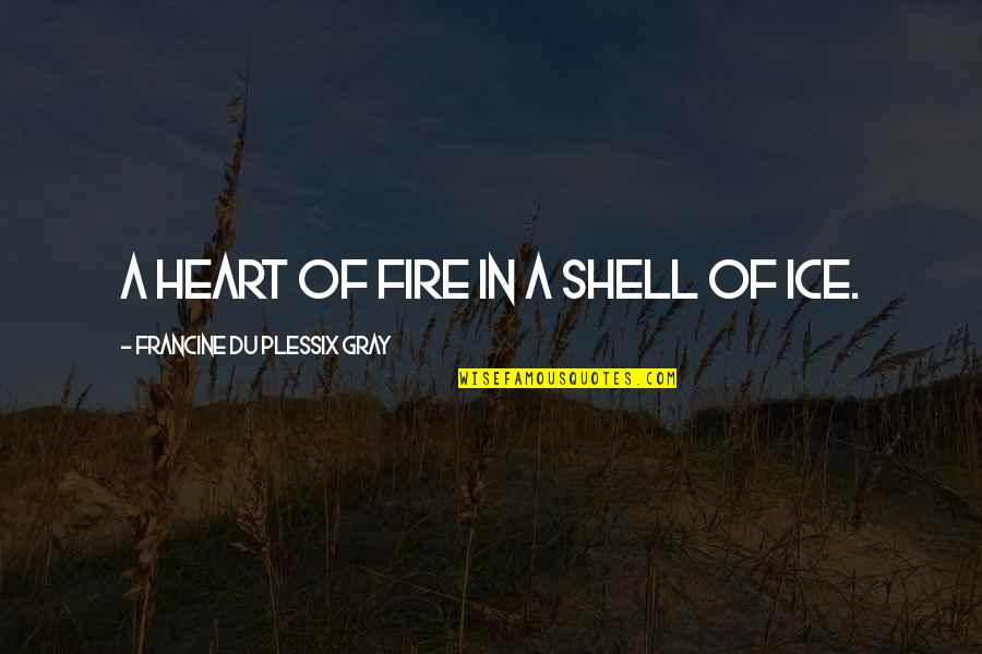 Gene In A Separate Peace Quotes By Francine Du Plessix Gray: A heart of fire in a shell of