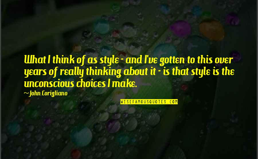 Gene In A Separate Peace Quotes By John Corigliano: What I think of as style - and