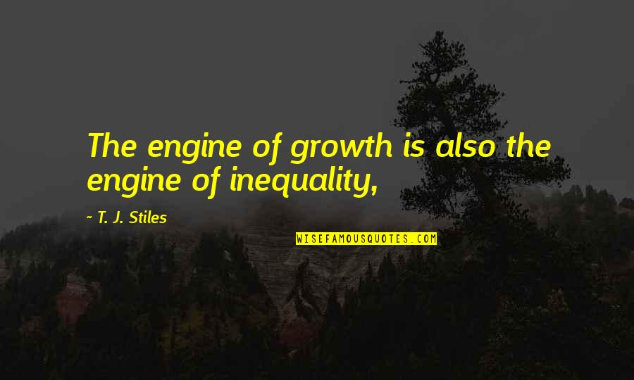 Gene Lebell Quotes By T. J. Stiles: The engine of growth is also the engine
