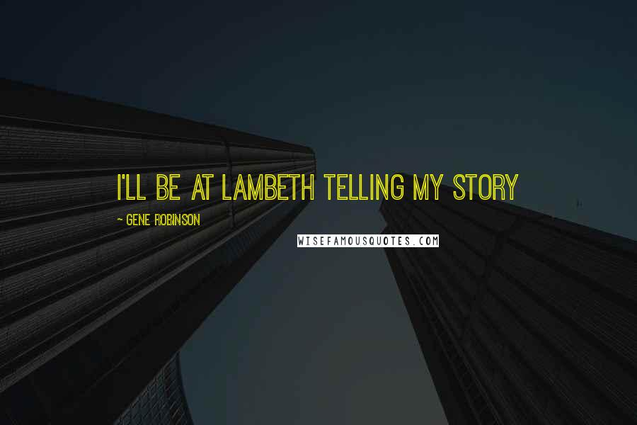 Gene Robinson quotes: I'll be at Lambeth telling my story