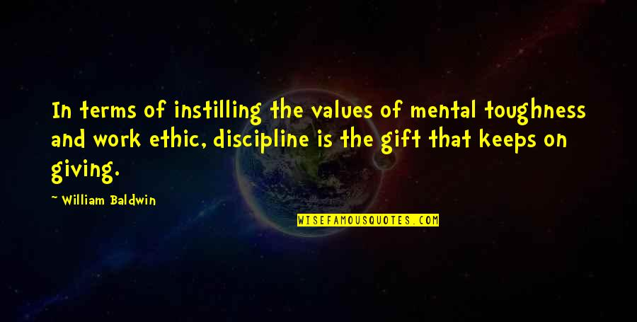 General Prologue Quotes By William Baldwin: In terms of instilling the values of mental