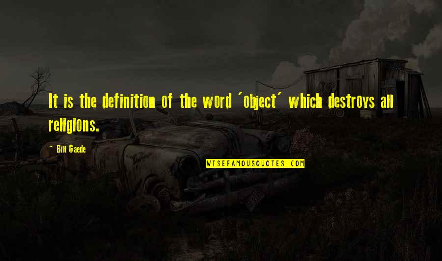 General Relativity Quotes By Bill Gaede: It is the definition of the word 'object'