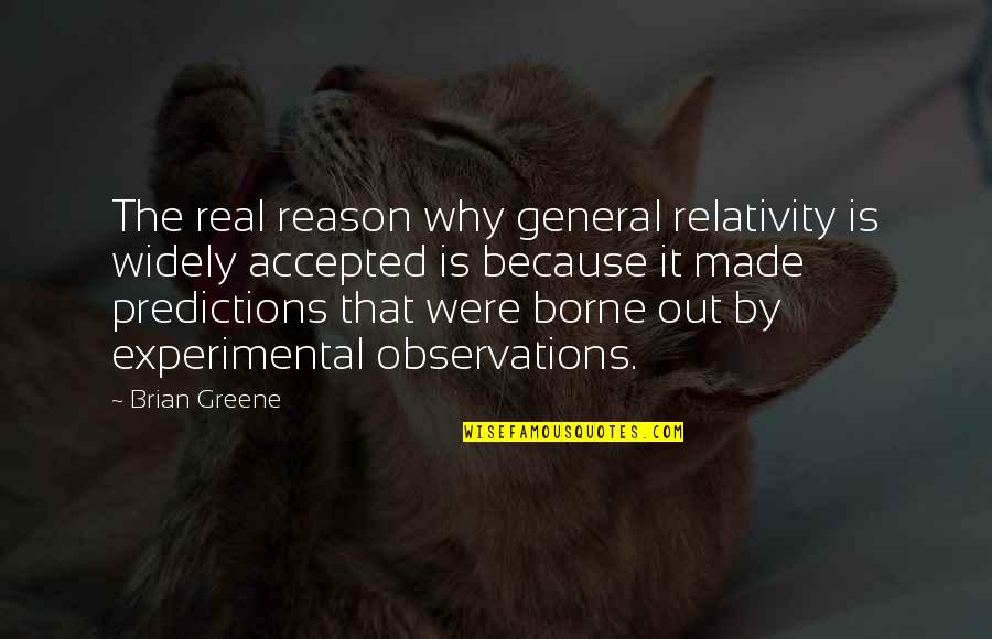 General Relativity Quotes By Brian Greene: The real reason why general relativity is widely