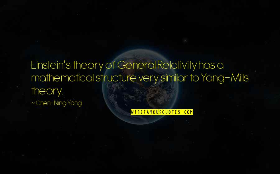 General Relativity Quotes By Chen-Ning Yang: Einstein's theory of General Relativity has a mathematical