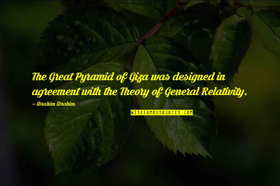 General Relativity Quotes By Ibrahim Ibrahim: The Great Pyramid of Giza was designed in