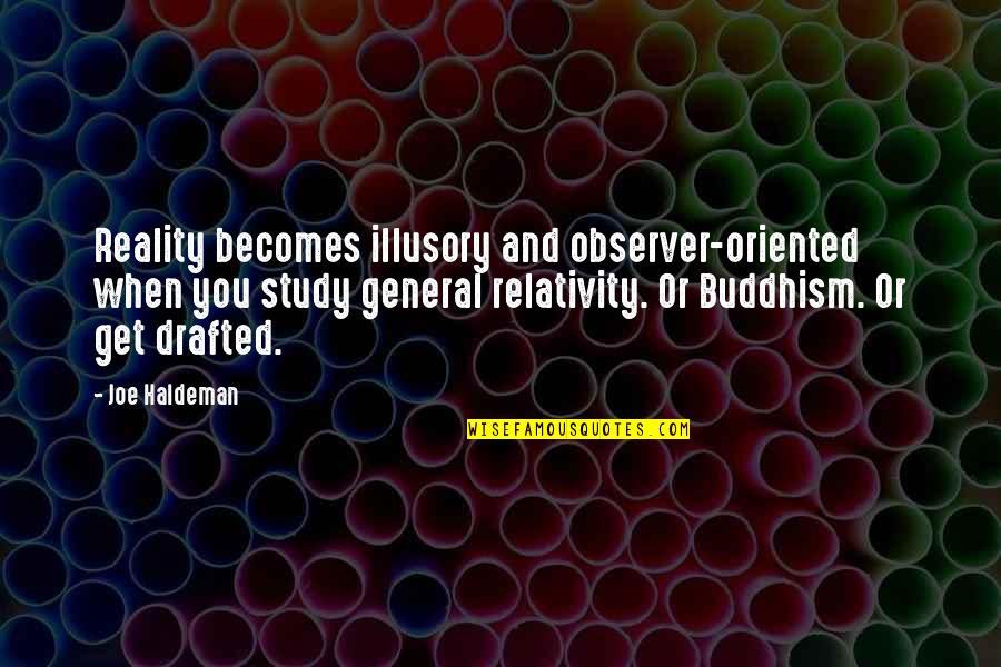 General Relativity Quotes By Joe Haldeman: Reality becomes illusory and observer-oriented when you study