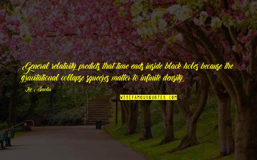 General Relativity Quotes By Lee Smolin: General relativity predicts that time ends inside black