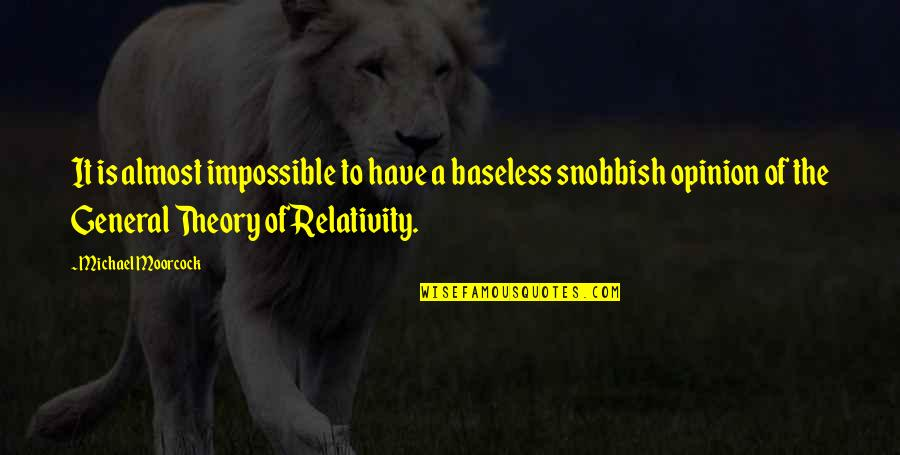 General Relativity Quotes By Michael Moorcock: It is almost impossible to have a baseless