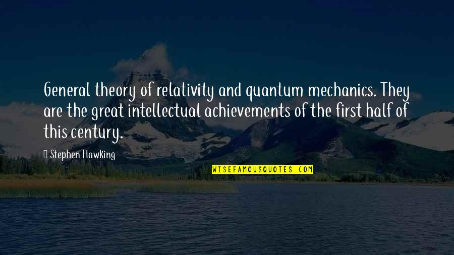 General Relativity Quotes By Stephen Hawking: General theory of relativity and quantum mechanics. They