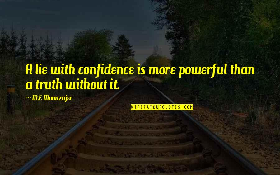 General Staal Quotes By M.F. Moonzajer: A lie with confidence is more powerful than