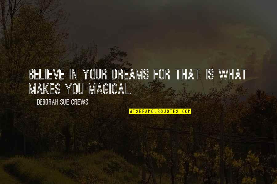 General Tadamichi Kuribayashi Quotes By Deborah Sue Crews: Believe in your dreams for that is what