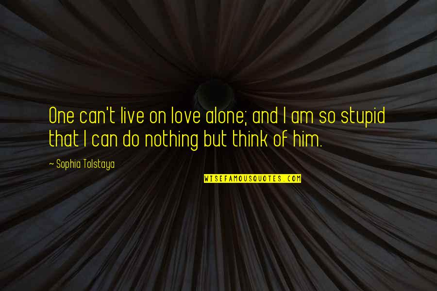 General Tadamichi Kuribayashi Quotes By Sophia Tolstaya: One can't live on love alone; and I