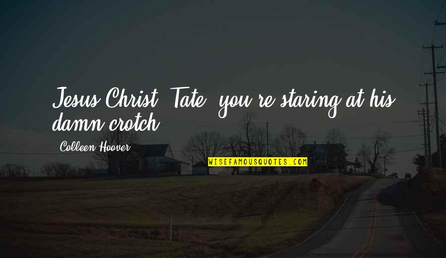 General Welsh Quotes By Colleen Hoover: Jesus Christ, Tate, you're staring at his damn