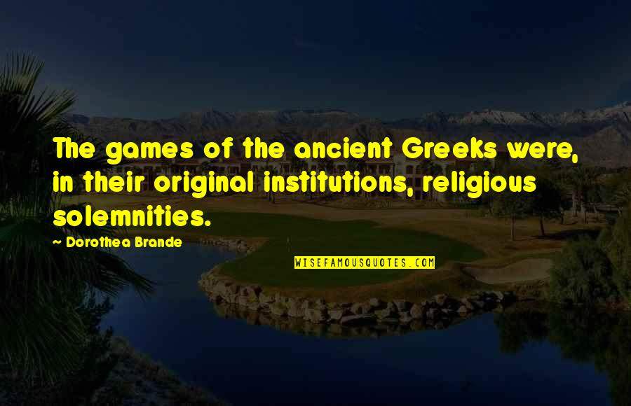 General Welsh Quotes By Dorothea Brande: The games of the ancient Greeks were, in