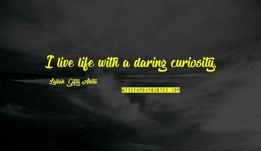 General Welsh Quotes By Lailah Gifty Akita: I live life with a daring curiosity.