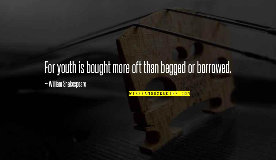 General Welsh Quotes By William Shakespeare: For youth is bought more oft than begged