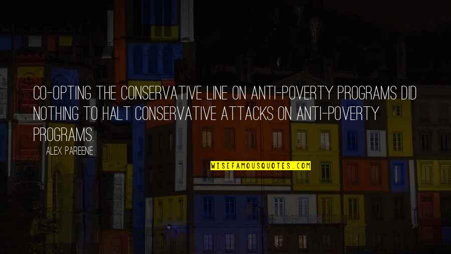 Generals Die In Bed Essay Quotes By Alex Pareene: Co-opting the conservative line on anti-poverty programs did