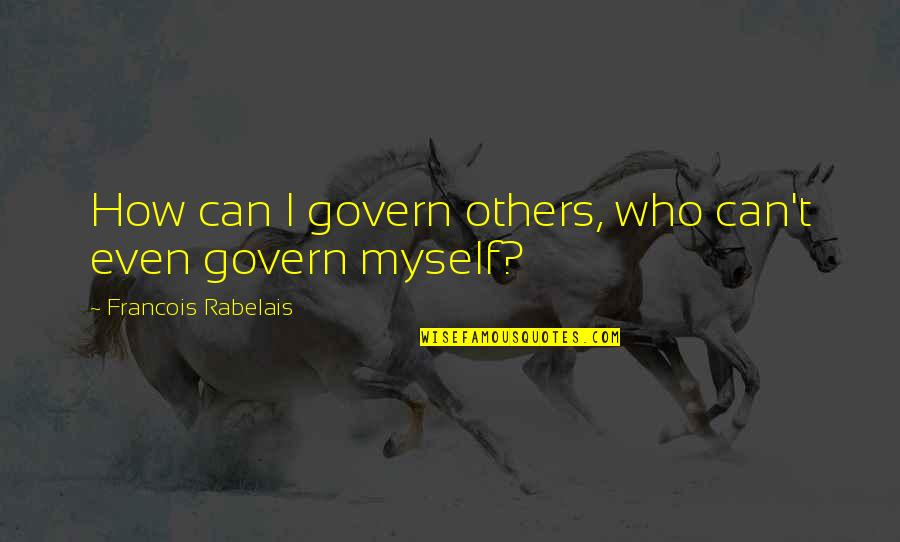 Generals Die In Bed Essay Quotes By Francois Rabelais: How can I govern others, who can't even