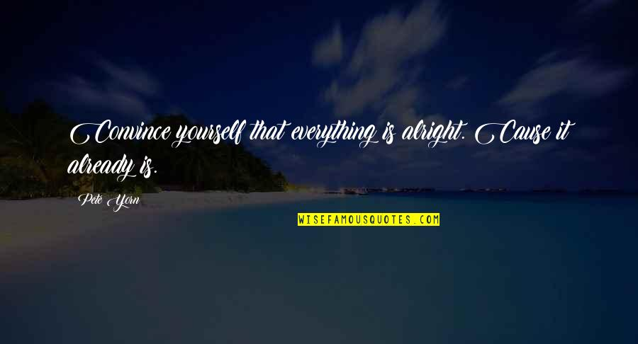Generals Die In Bed Essay Quotes By Pete Yorn: Convince yourself that everything is alright. Cause it