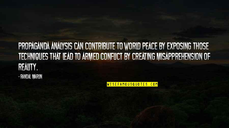 Generals Die In Bed Essay Quotes By Randal Marlin: Propaganda analysis can contribute to world peace by