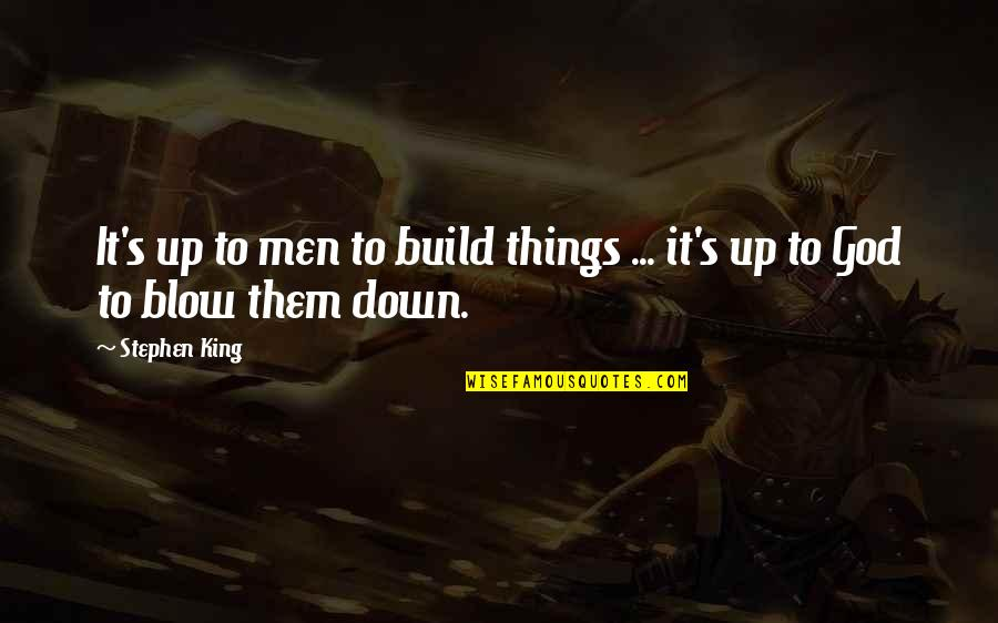 Generals Die In Bed Essay Quotes By Stephen King: It's up to men to build things ...