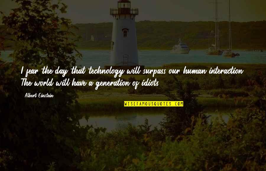 Generation Quotes By Albert Einstein: I fear the day that technology will surpass