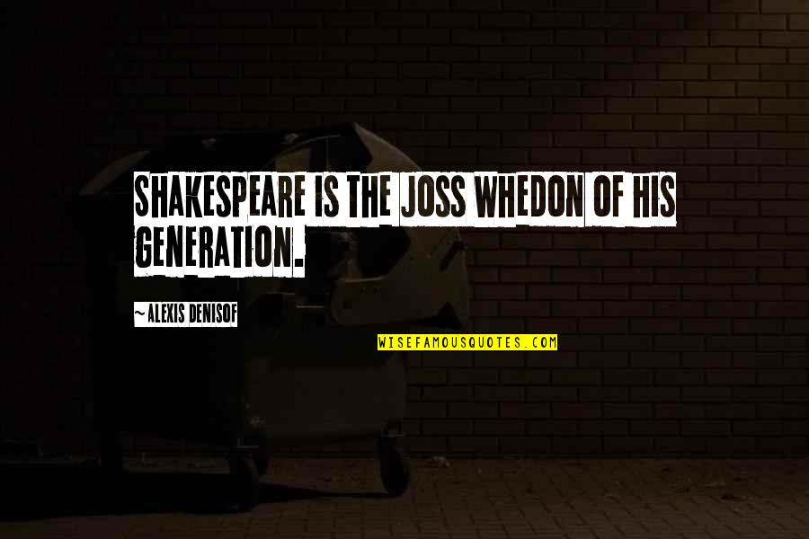 Generation Quotes By Alexis Denisof: Shakespeare is the Joss Whedon of his generation.