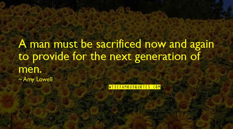 Generation Quotes By Amy Lowell: A man must be sacrificed now and again