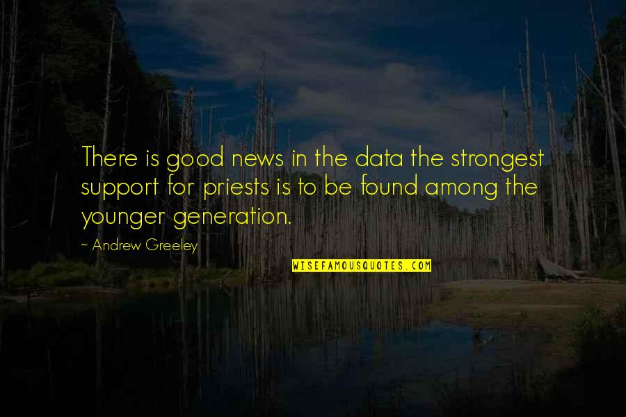 Generation Quotes By Andrew Greeley: There is good news in the data the
