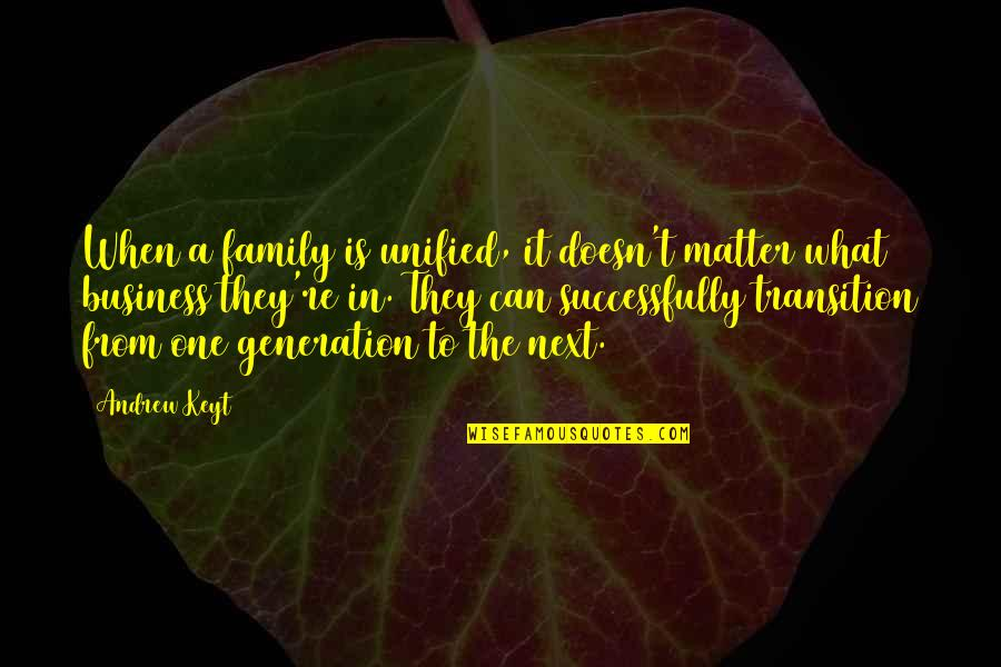 Generation Quotes By Andrew Keyt: When a family is unified, it doesn't matter
