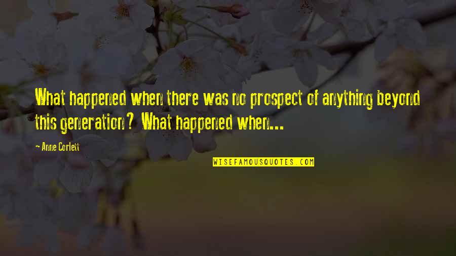 Generation Quotes By Anne Corlett: What happened when there was no prospect of