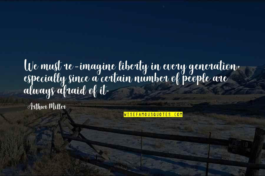 Generation Quotes By Arthur Miller: We must re-imagine liberty in every generation, especially
